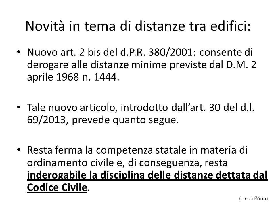 Novità in tema di distanze tra edifici: Nuovo art. 2 bis del d.P.R. 380/2001: consente di derogare alle distanze minime previste dal D.M. 2 aprile 196