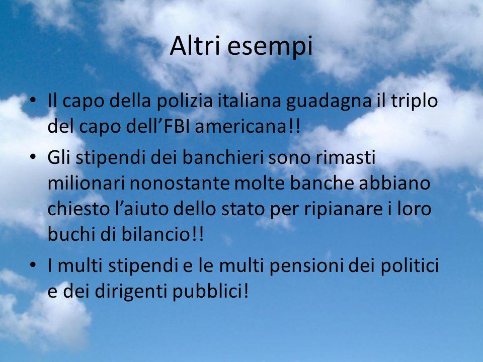 Altri esempi Il capo della polizia italiana guadagna il triplo del capo dellFBI americana!.