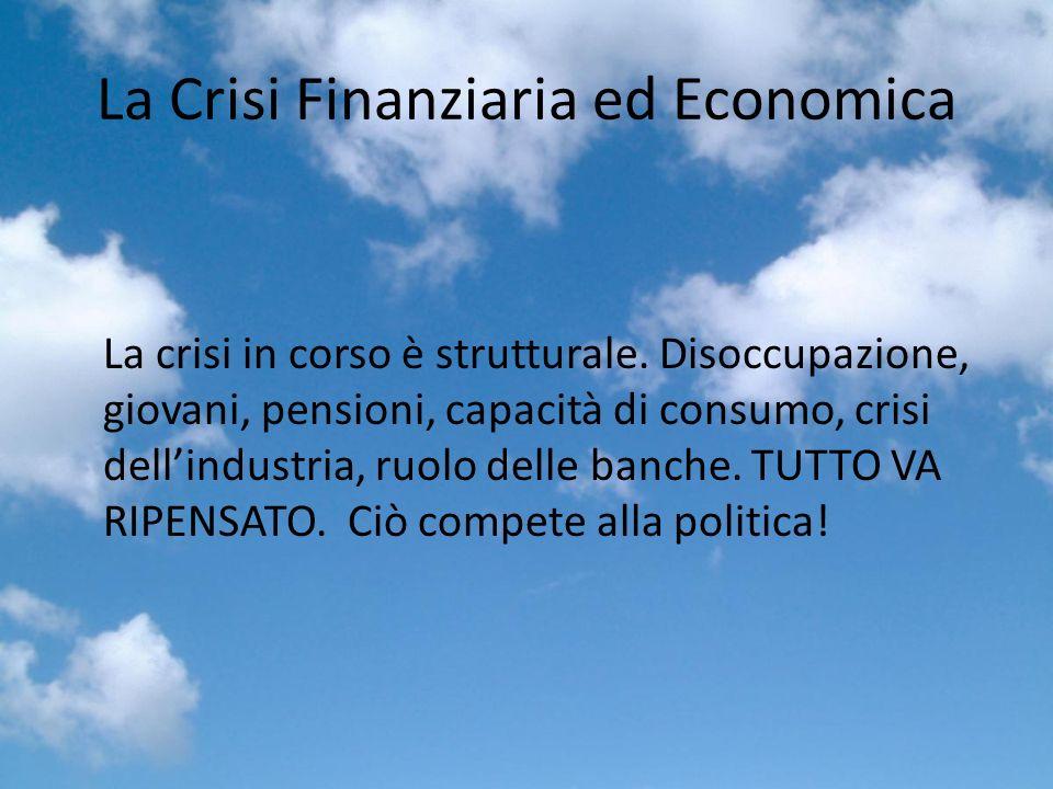 La Crisi Finanziaria ed Economica La crisi in corso è strutturale.