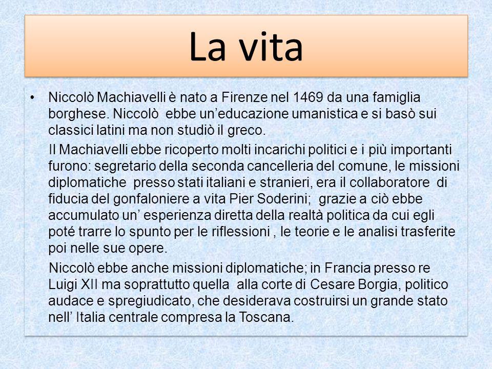 La vita Niccolò Machiavelli è nato a Firenze nel 1469 da una famiglia borghese. Niccolò ebbe uneducazione umanistica e si basò sui classici latini ma
