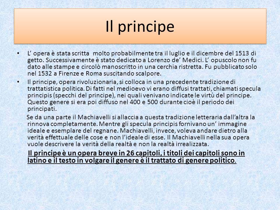 Il principe L opera è stata scritta molto probabilmente tra il luglio e il dicembre del 1513 di getto. Successivamente è stato dedicato a Lorenzo de M
