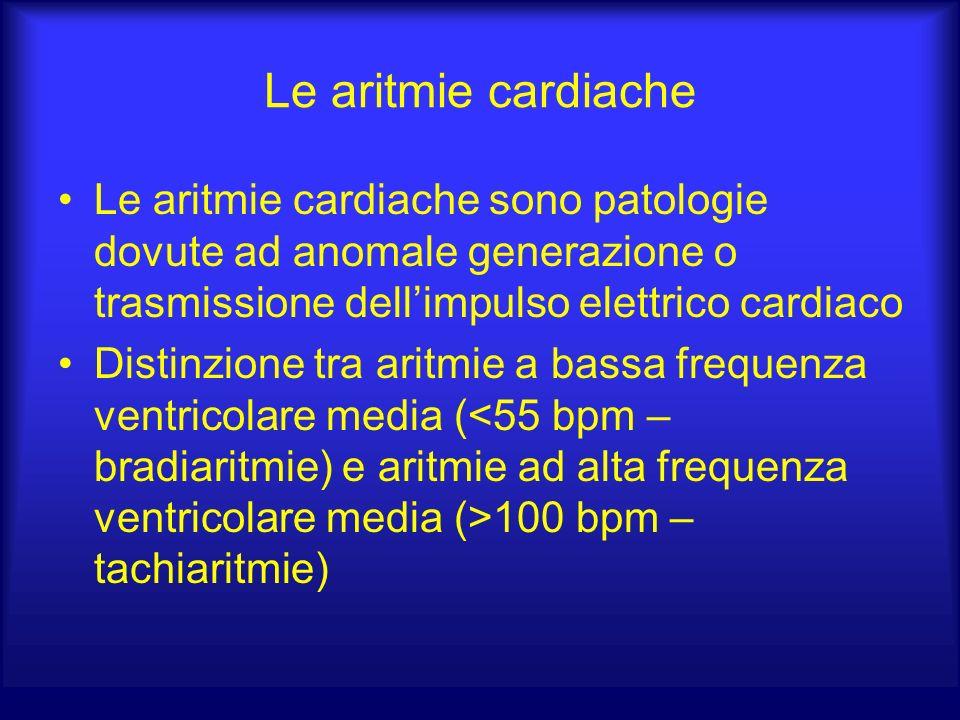 Le aritmie cardiache Le aritmie cardiache sono patologie dovute ad anomale generazione o trasmissione dellimpulso elettrico cardiaco Distinzione tra aritmie a bassa frequenza ventricolare media ( 100 bpm – tachiaritmie)