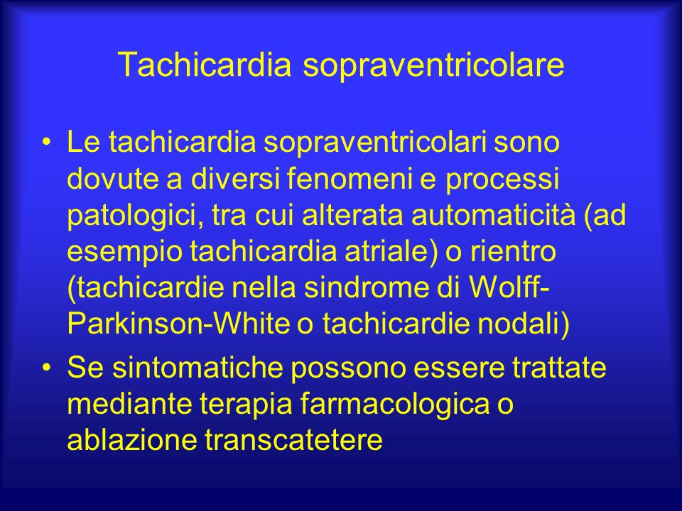 Tachicardia sopraventricolare Le tachicardia sopraventricolari sono dovute a diversi fenomeni e processi patologici, tra cui alterata automaticità (ad