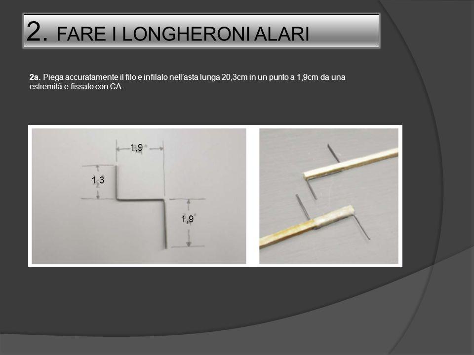 2. FARE I LONGHERONI ALARI 2a. Piega accuratamente il filo e infilalo nellasta lunga 20,3cm in un punto a 1,9cm da una estremità e fissalo con CA. 1,3