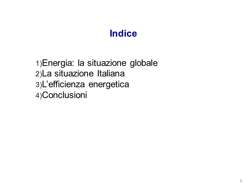 2 Kyoto Club: «L Italia capace di futuro» Roma – 5 dicembre 2011 1) Energia: la situazione globale 2) La situazione Italiana 3) Lefficienza energetica 4) Conclusioni Indice