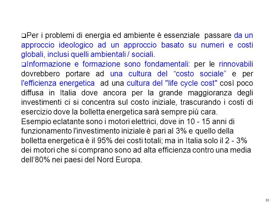 53 Kyoto Club: «L Italia capace di futuro» Roma – 5 dicembre 2011 Per i problemi di energia ed ambiente è essenziale passare da un approccio ideologico ad un approccio basato su numeri e costi globali, inclusi quelli ambientali / sociali.