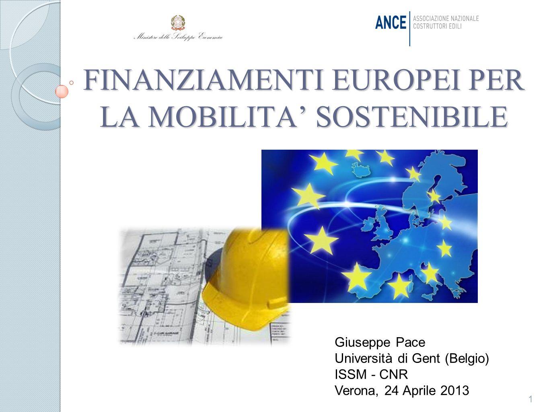 FINANZIAMENTI EUROPEI PER LA MOBILITA SOSTENIBILE 1 Giuseppe Pace Università di Gent (Belgio) ISSM - CNR Verona, 24 Aprile 2013