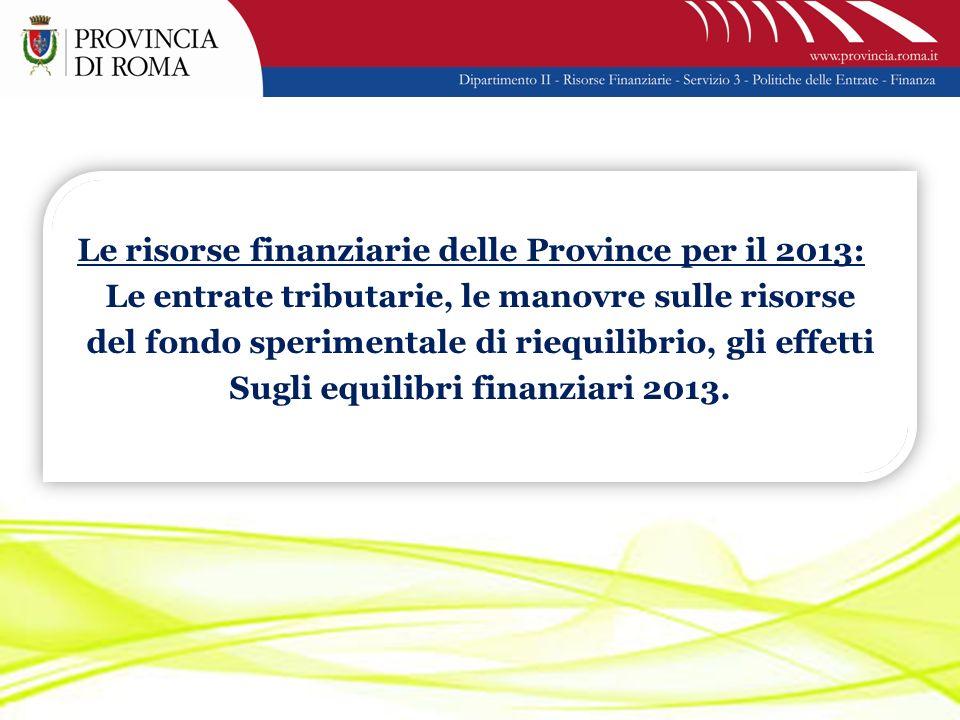 Le risorse finanziarie delle Province per il 2013: Le entrate tributarie, le manovre sulle risorse del fondo sperimentale di riequilibrio, gli effetti Sugli equilibri finanziari 2013.