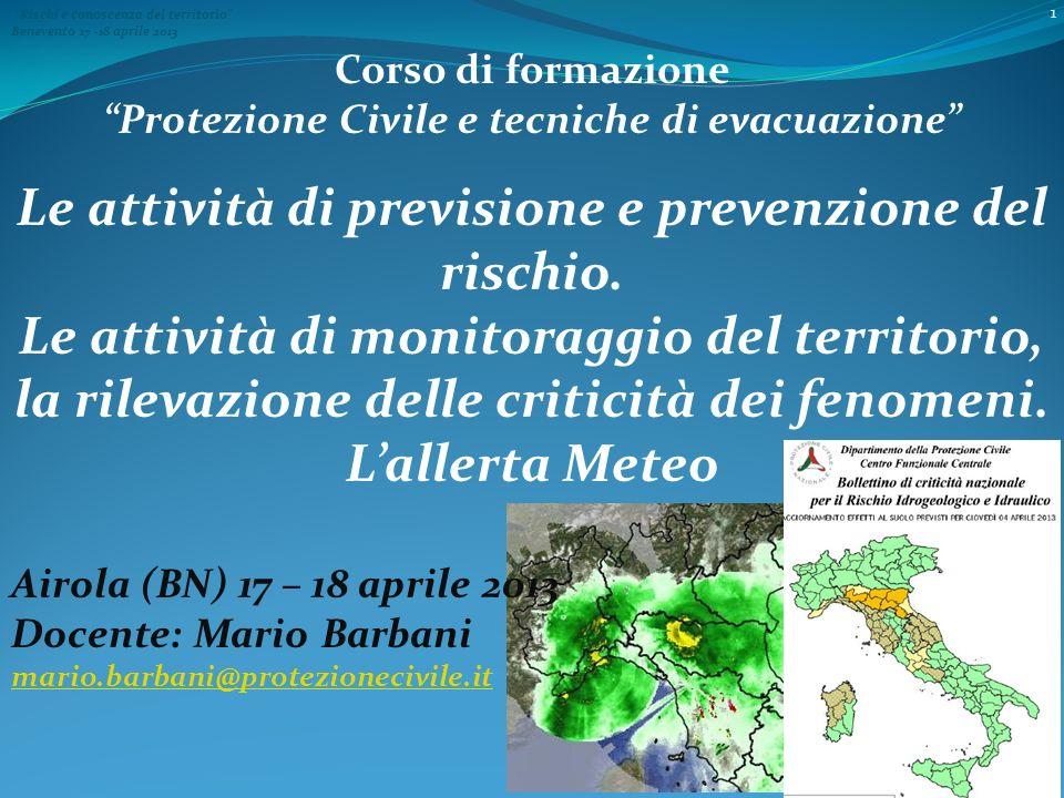 Rischi e conoscenza del territorio Benevento 17 -18 aprile 2013 Corso di formazione Protezione Civile e tecniche di evacuazione Le attività di previsione e prevenzione del rischio.