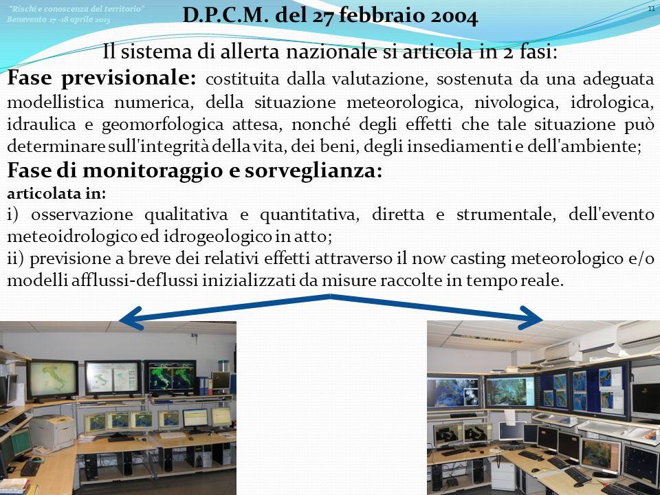 Rischi e conoscenza del territorio Benevento 17 -18 aprile 2013 11 D.P.C.M. del 27 febbraio 2004 Il sistema di allerta nazionale si articola in 2 fasi