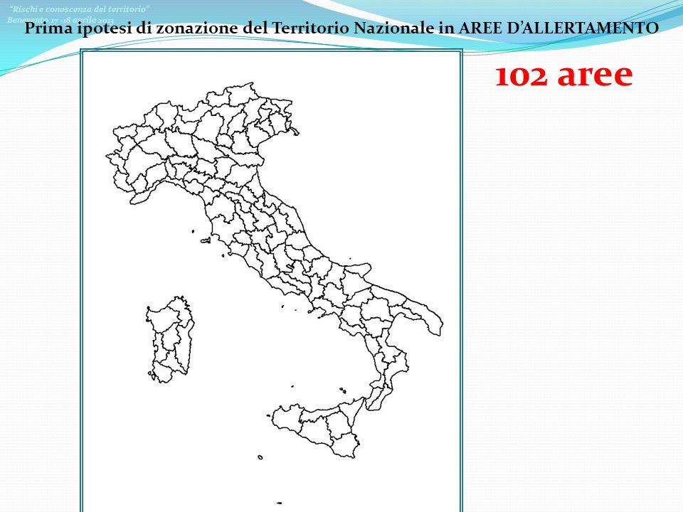 Rischi e conoscenza del territorio Benevento 17 -18 aprile 2013 Prima ipotesi di zonazione del Territorio Nazionale in AREE DALLERTAMENTO 102 aree