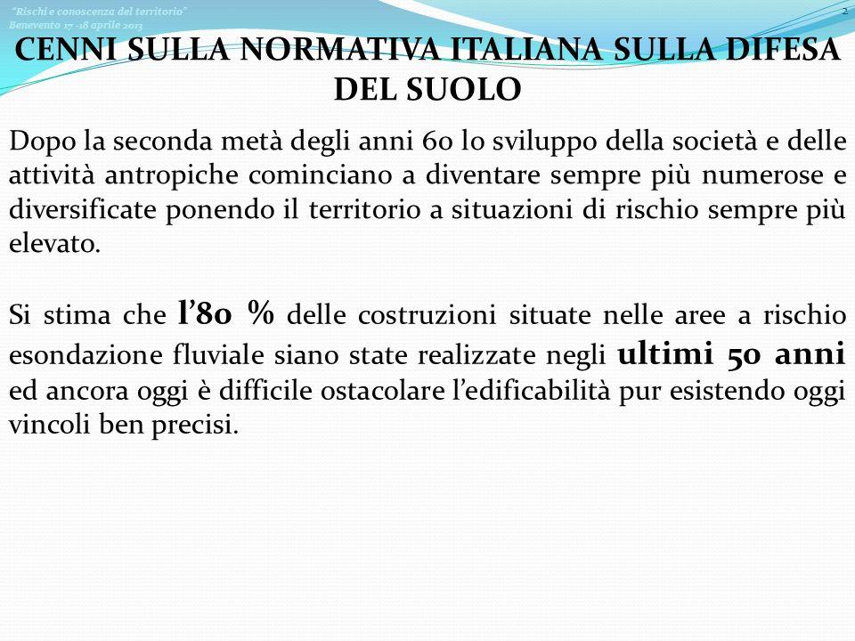 Rischi e conoscenza del territorio Benevento 17 -18 aprile 2013 CENNI SULLA NORMATIVA ITALIANA SULLA DIFESA DEL SUOLO 2 Dopo la seconda metà degli ann