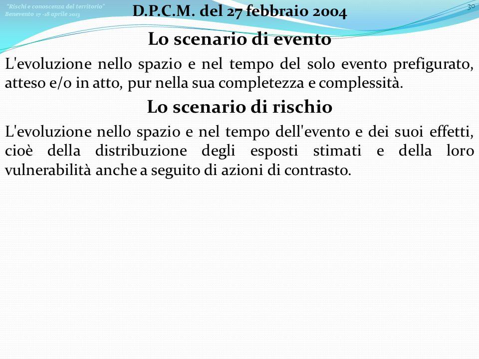 Rischi e conoscenza del territorio Benevento 17 -18 aprile 2013 30 D.P.C.M. del 27 febbraio 2004 Lo scenario di evento L'evoluzione nello spazio e nel