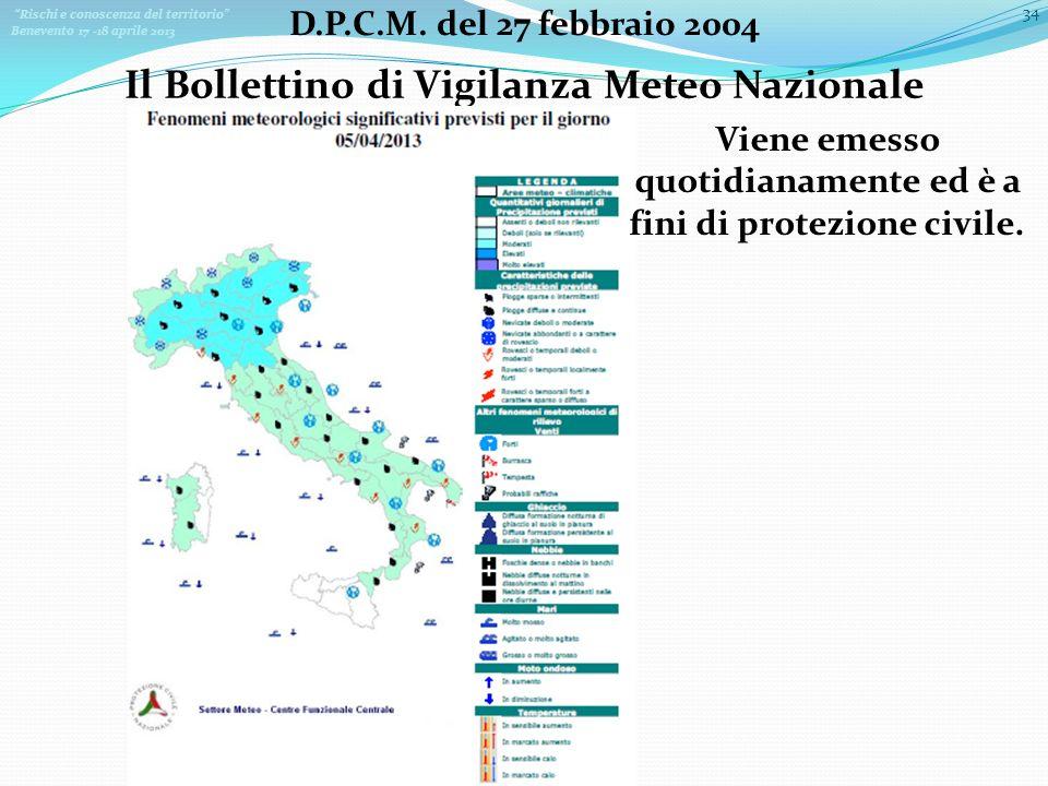 Rischi e conoscenza del territorio Benevento 17 -18 aprile 2013 34 D.P.C.M. del 27 febbraio 2004 Il Bollettino di Vigilanza Meteo Nazionale Viene emes