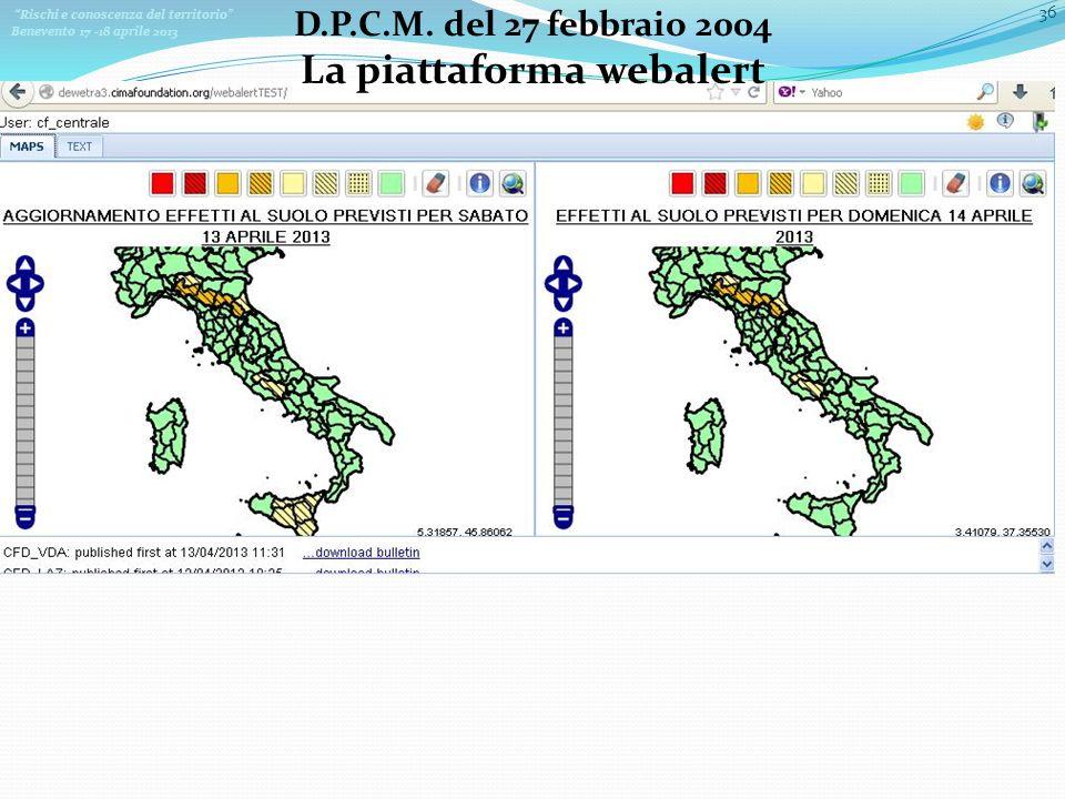 Rischi e conoscenza del territorio Benevento 17 -18 aprile 2013 36 D.P.C.M. del 27 febbraio 2004 La piattaforma webalert