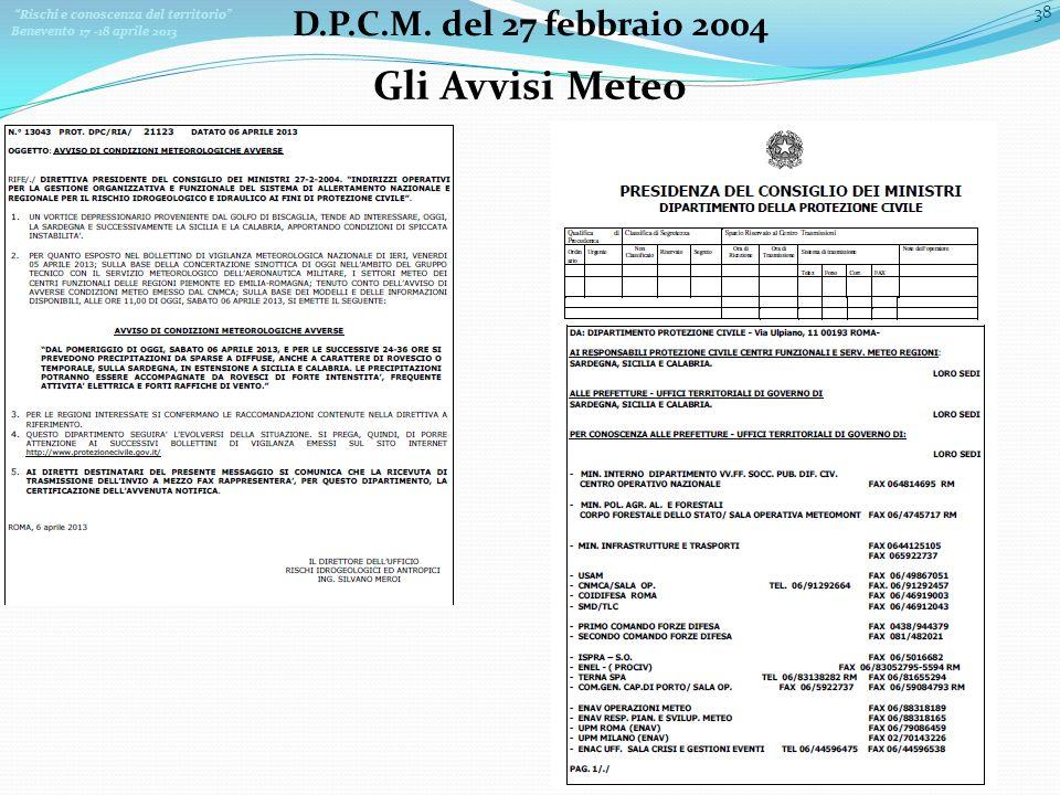 Rischi e conoscenza del territorio Benevento 17 -18 aprile 2013 38 D.P.C.M. del 27 febbraio 2004 Gli Avvisi Meteo