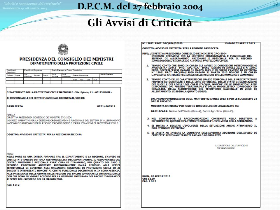 Rischi e conoscenza del territorio Benevento 17 -18 aprile 2013 39 D.P.C.M. del 27 febbraio 2004 Gli Avvisi di Criticità