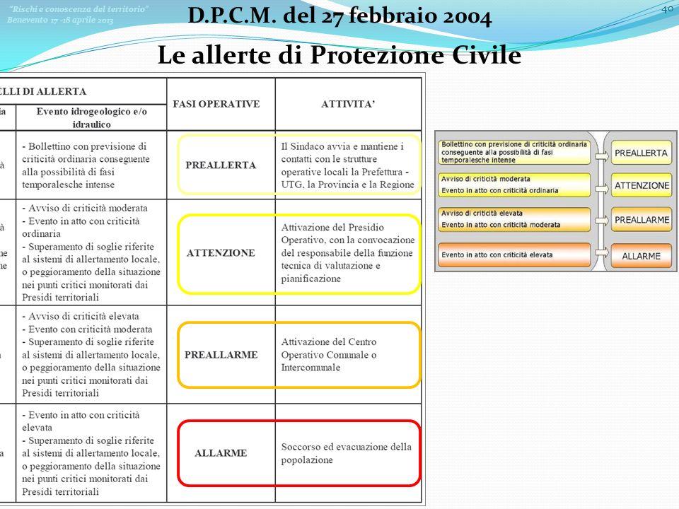 Rischi e conoscenza del territorio Benevento 17 -18 aprile 2013 40 D.P.C.M. del 27 febbraio 2004 Le allerte di Protezione Civile