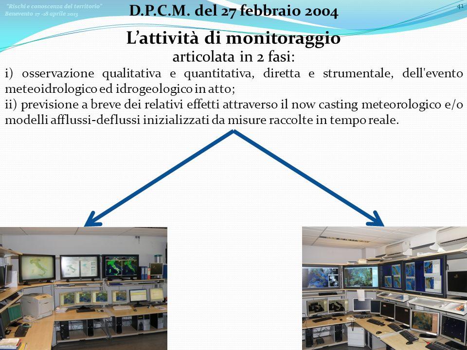 Rischi e conoscenza del territorio Benevento 17 -18 aprile 2013 41 D.P.C.M. del 27 febbraio 2004 Lattività di monitoraggio articolata in 2 fasi: i) os