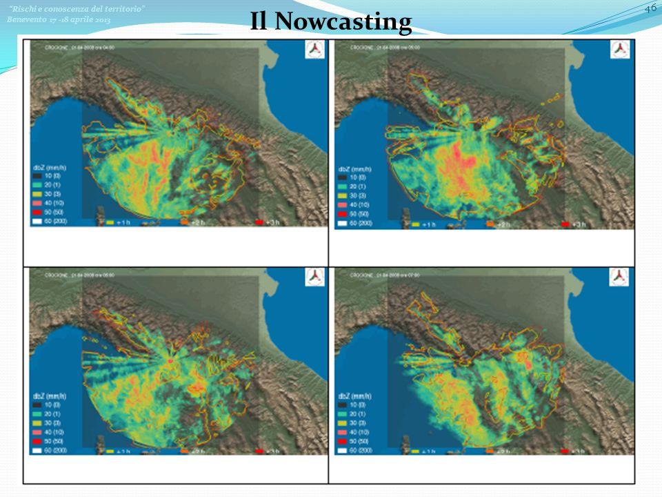 Rischi e conoscenza del territorio Benevento 17 -18 aprile 2013 46 Il Nowcasting