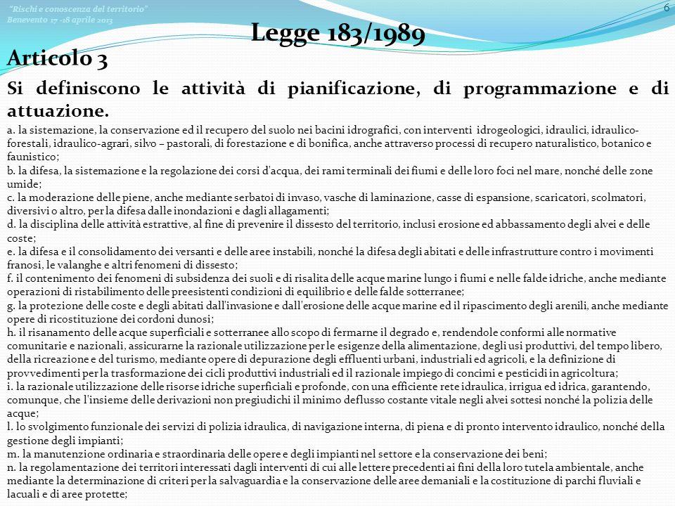 Rischi e conoscenza del territorio Benevento 17 -18 aprile 2013 6 Legge 183/1989 Si definiscono le attività di pianificazione, di programmazione e di attuazione.