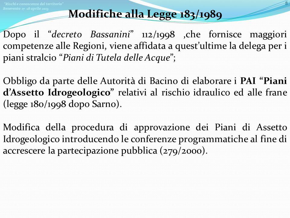 Rischi e conoscenza del territorio Benevento 17 -18 aprile 2013 8 Modifiche alla Legge 183/1989 Dopo il decreto Bassanini 112/1998,che fornisce maggio