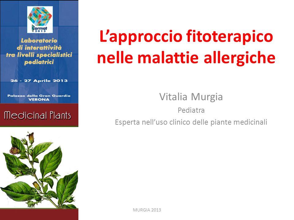 Lapproccio fitoterapico nelle malattie allergiche Vitalia Murgia Pediatra Esperta nelluso clinico delle piante medicinali MURGIA 2013