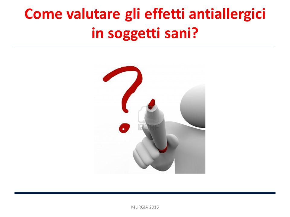 Come valutare gli effetti antiallergici in soggetti sani? MURGIA 2013