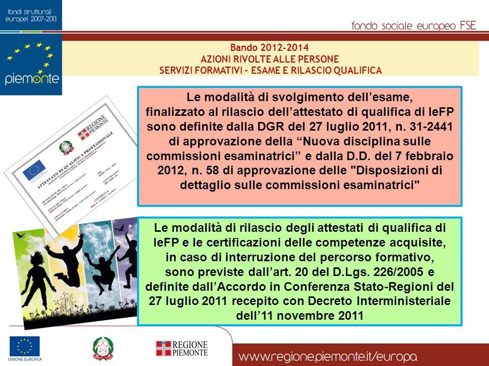 Le modalità di svolgimento dellesame, finalizzato al rilascio dellattestato di qualifica di IeFP sono definite dalla DGR del 27 luglio 2011, n. 31-244