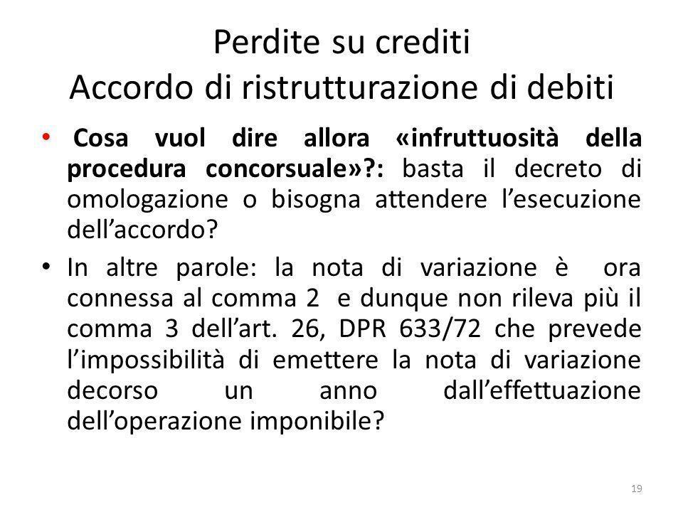 Perdite su crediti Accordo di ristrutturazione di debiti Cosa vuol dire allora «infruttuosità della procedura concorsuale»?: basta il decreto di omologazione o bisogna attendere lesecuzione dellaccordo.