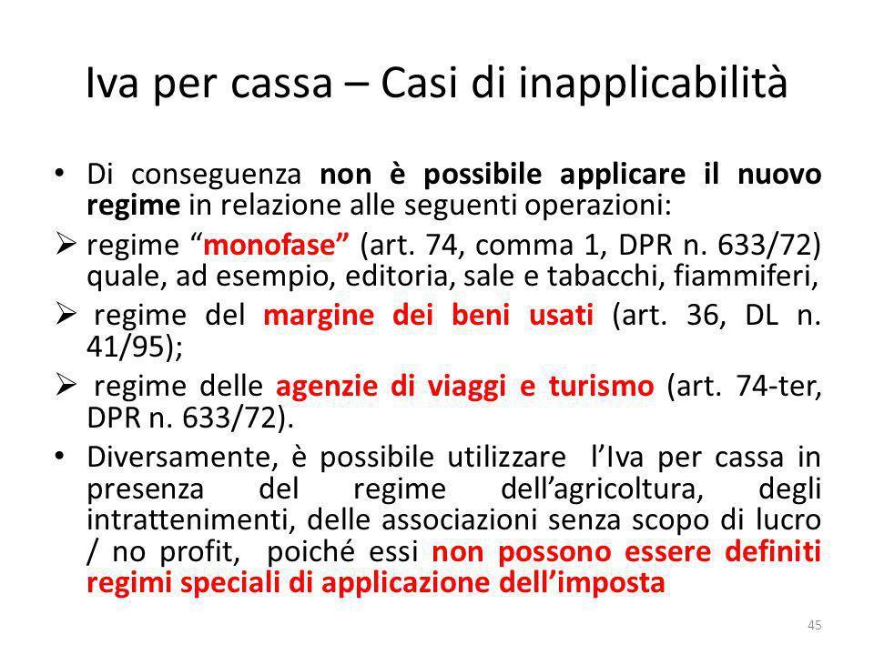 Iva per cassa – Casi di inapplicabilità Di conseguenza non è possibile applicare il nuovo regime in relazione alle seguenti operazioni: regime monofase (art.