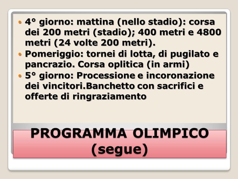 PROGRAMMA OLIMPICO (segue) 4° giorno: mattina (nello stadio): corsa dei 200 metri (stadio); 400 metri e 4800 metri (24 volte 200 metri).