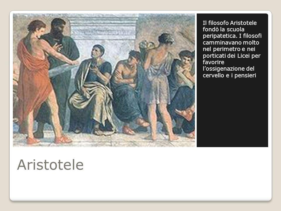 Aristotele Il filosofo Aristotele fondò la scuola peripatetica.