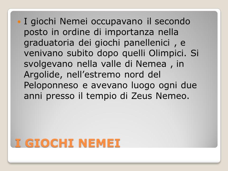 I GIOCHI NEMEI I giochi Nemei occupavano il secondo posto in ordine di importanza nella graduatoria dei giochi panellenici, e venivano subito dopo quelli Olimpici.