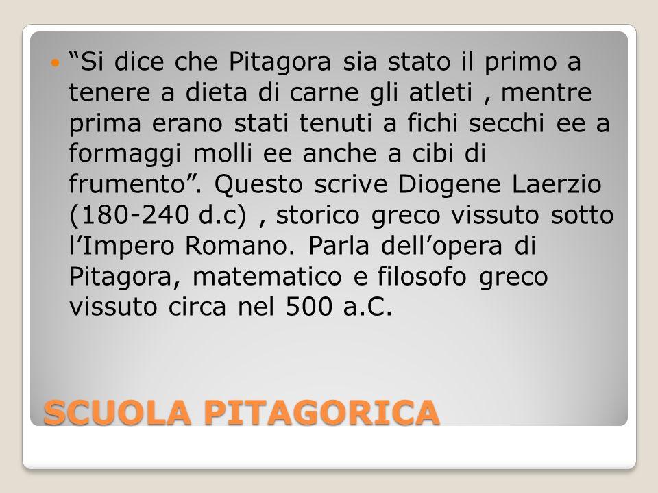 SCUOLA PITAGORICA Si dice che Pitagora sia stato il primo a tenere a dieta di carne gli atleti, mentre prima erano stati tenuti a fichi secchi ee a formaggi molli ee anche a cibi di frumento.