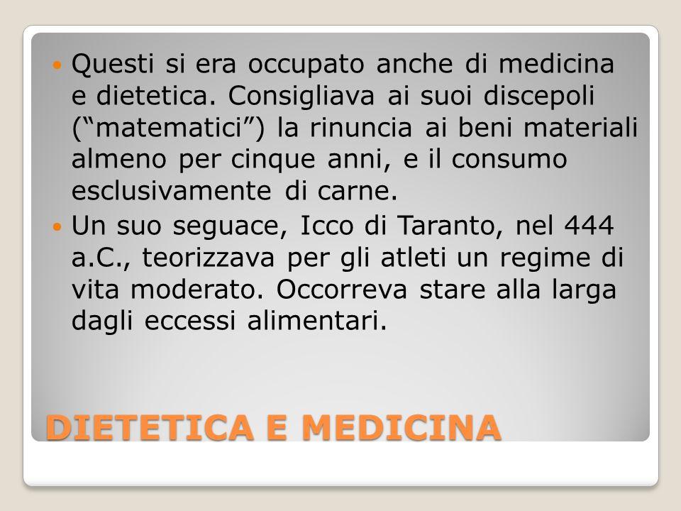 DIETETICA E MEDICINA Questi si era occupato anche di medicina e dietetica.