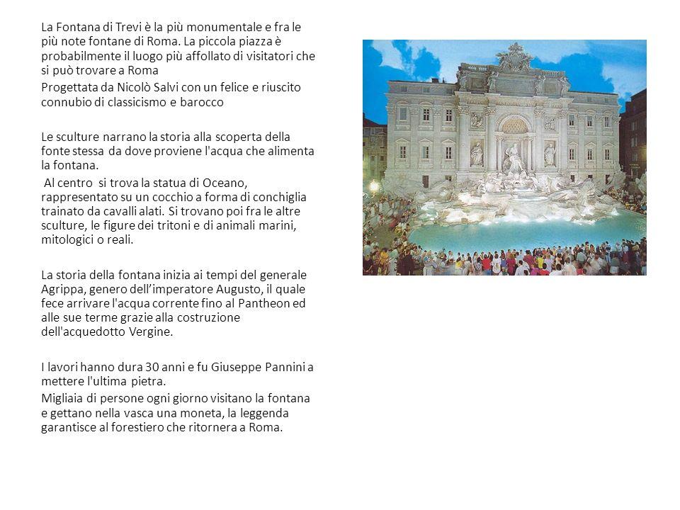 La Fontana di Trevi è la più monumentale e fra le più note fontane di Roma. La piccola piazza è probabilmente il luogo più affollato di visitatori che
