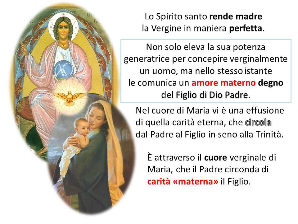 Non solo eleva la sua potenza generatrice per concepire verginalmente un uomo, ma nello stesso istante Figlio di Dio Padre le comunica un amore matern