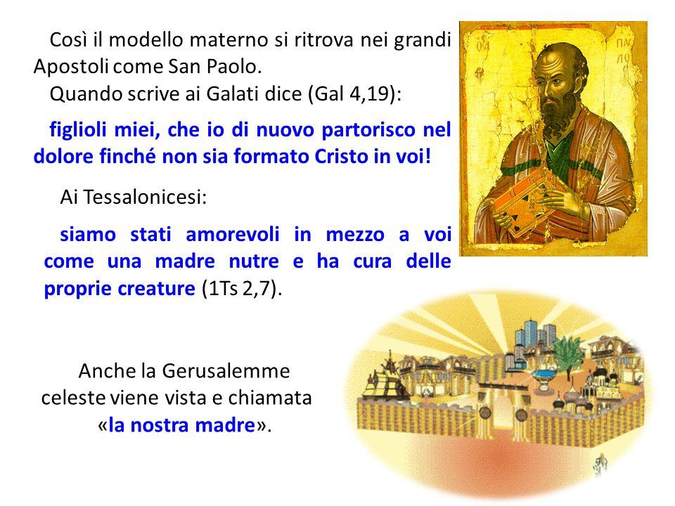 Così il modello materno si ritrova nei grandi Apostoli come San Paolo. Quando scrive ai Galati dice (Gal 4,19): figlioli miei, che io di nuovo partori