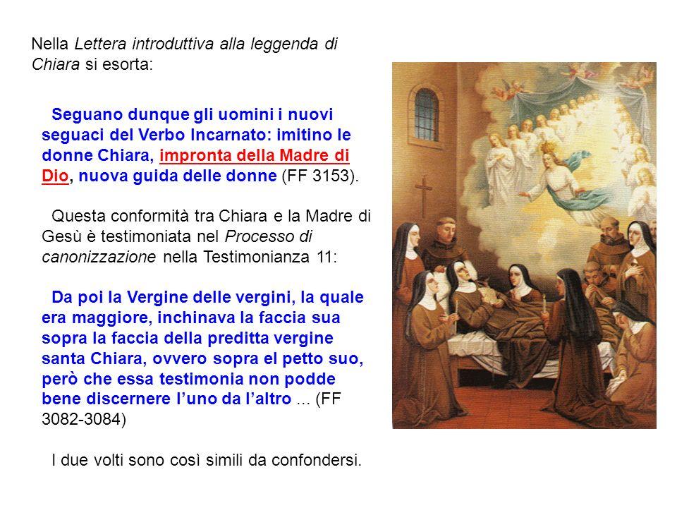 Seguano dunque gli uomini i nuovi seguaci del Verbo Incarnato: imitino le donne Chiara, impronta della Madre di Dio, nuova guida delle donne (FF 3153)