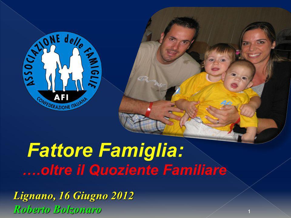 1 Lignano, 16 Giugno 2012 Roberto Bolzonaro Fattore Famiglia: ….oltre il Quoziente Familiare