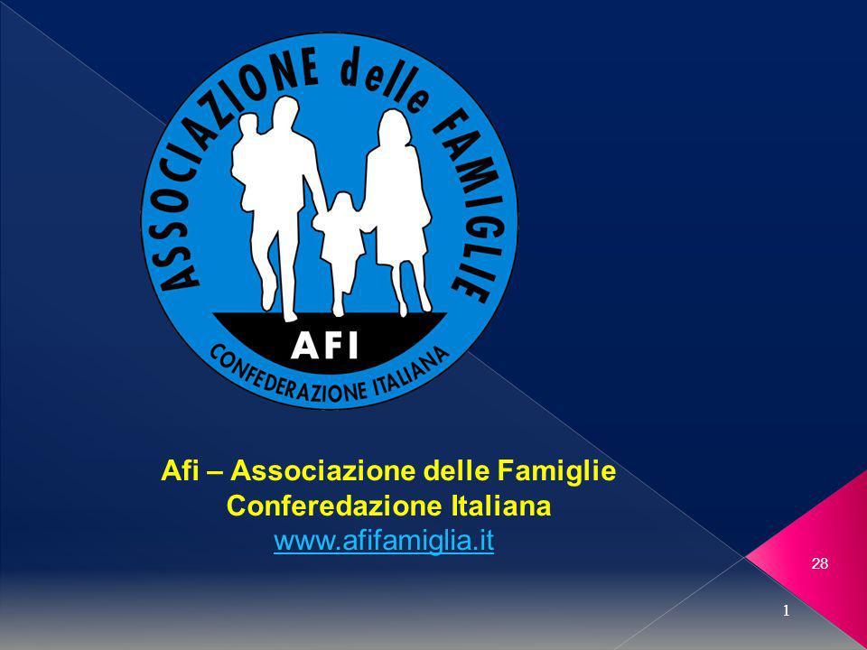 28 1 Afi – Associazione delle Famiglie Conferedazione Italiana www.afifamiglia.it