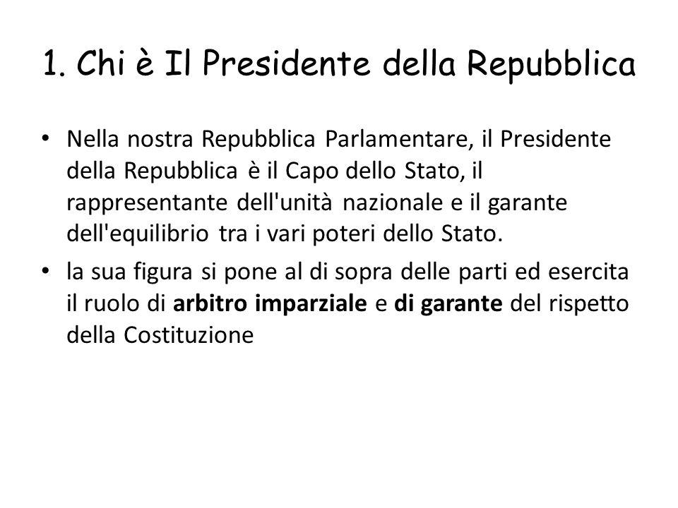 1. Chi è Il Presidente della Repubblica Nella nostra Repubblica Parlamentare, il Presidente della Repubblica è il Capo dello Stato, il rappresentante