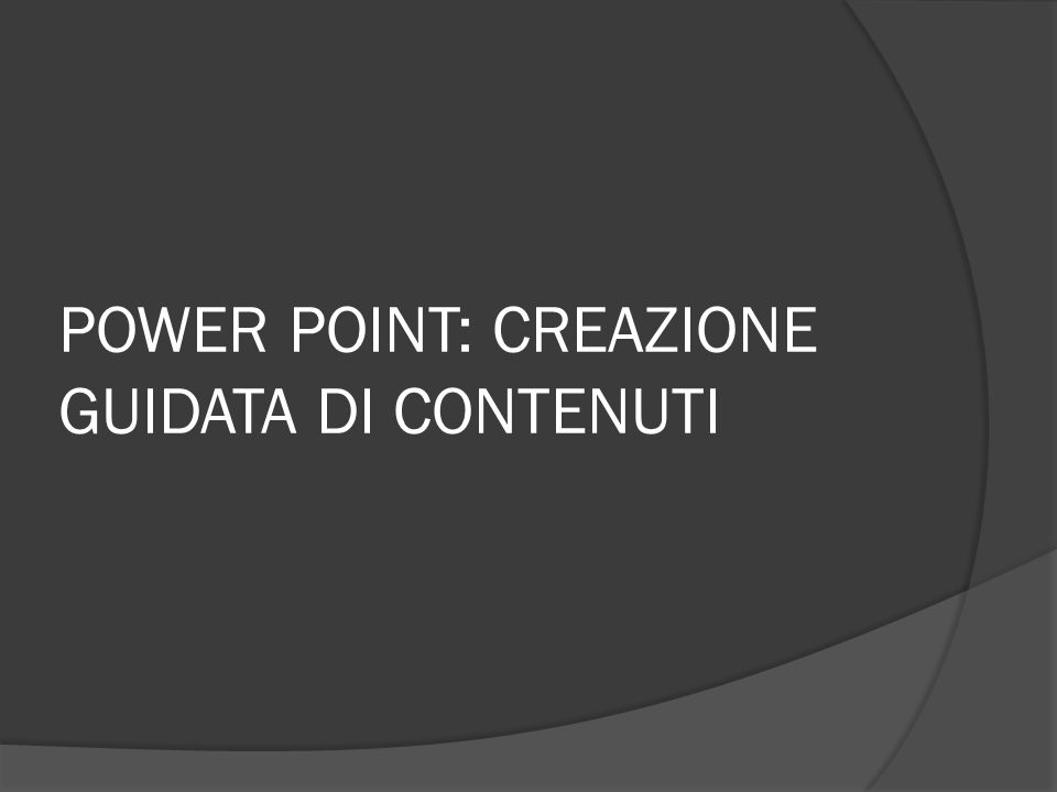 POWER POINT: CREAZIONE GUIDATA DI CONTENUTI