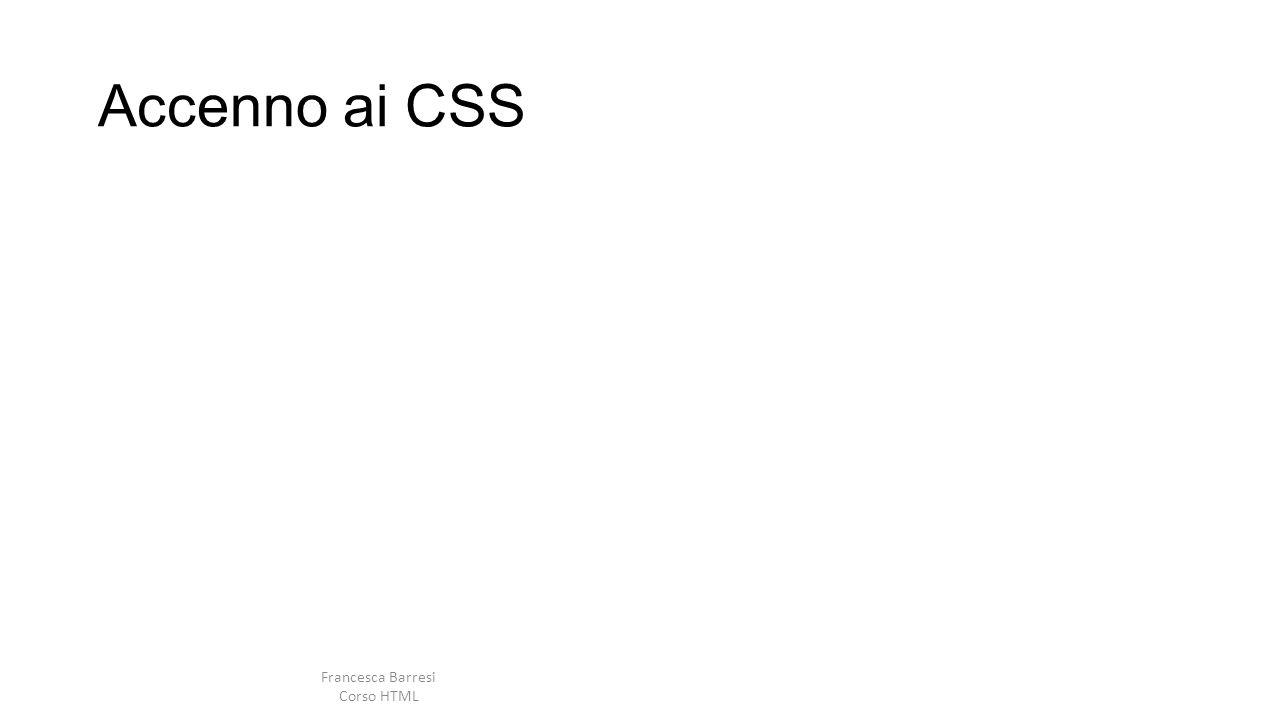 Accenno ai CSS Francesca Barresi Corso HTML