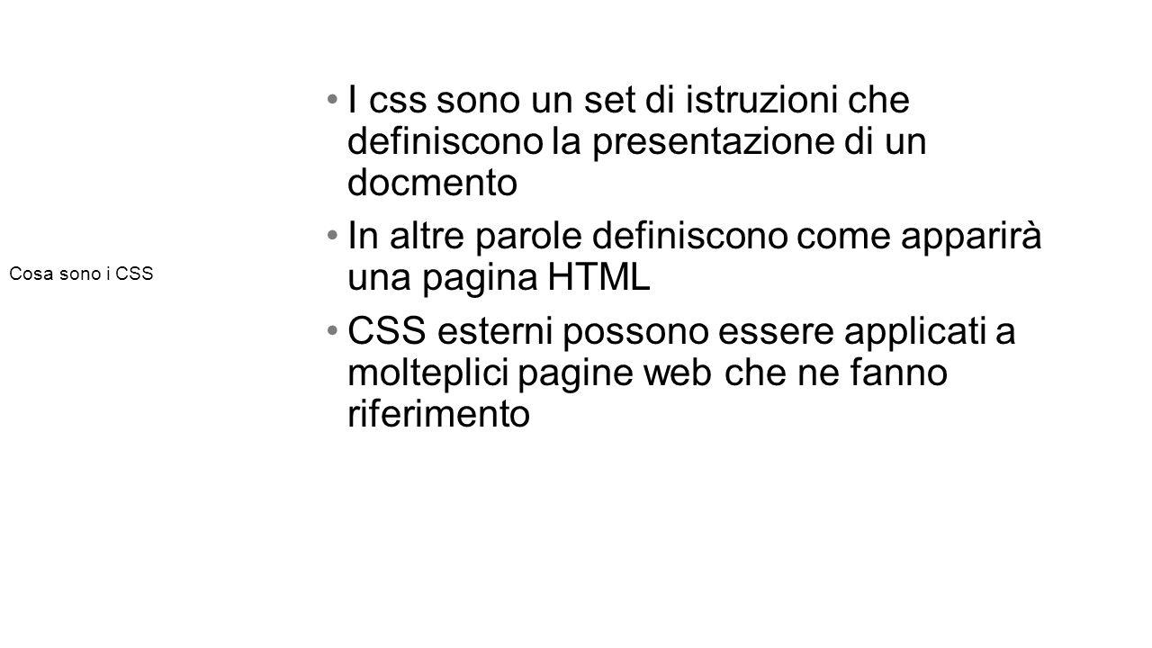 I css sono un set di istruzioni che definiscono la presentazione di un docmento In altre parole definiscono come apparirà una pagina HTML CSS esterni possono essere applicati a molteplici pagine web che ne fanno riferimento Cosa sono i CSS