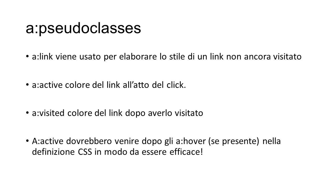 a:pseudoclasses a:link viene usato per elaborare lo stile di un link non ancora visitato a:active colore del link allatto del click. a:visited colore