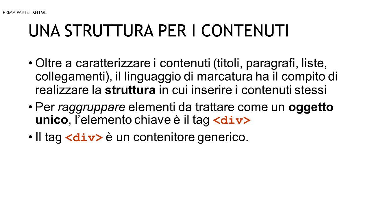 UNA STRUTTURA PER I CONTENUTI Oltre a caratterizzare i contenuti (titoli, paragrafi, liste, collegamenti), il linguaggio di marcatura ha il compito di