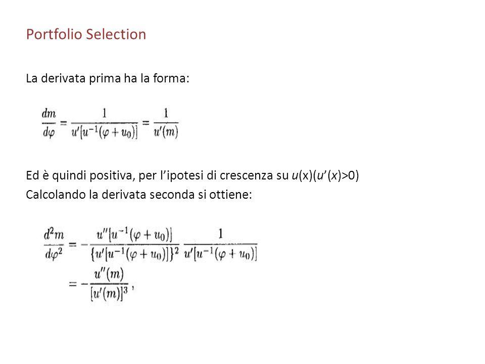 Portfolio Selection La derivata prima ha la forma: Ed è quindi positiva, per lipotesi di crescenza su u(x)(u(x)>0) Calcolando la derivata seconda si o