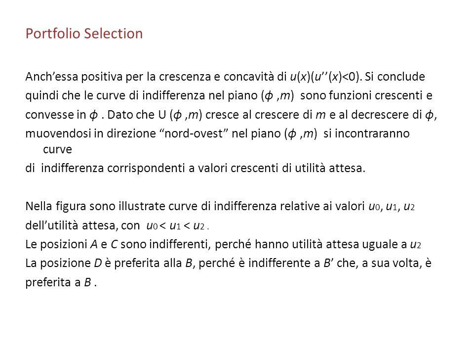 Portfolio Selection Anchessa positiva per la crescenza e concavità di u(x)(u(x)<0). Si conclude quindi che le curve di indifferenza nel piano (ϕ,m) so